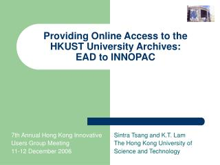 Providing Online Access to the HKUST University Archives:  EAD to INNOPAC