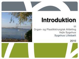 Introduktion til Organ- og Plastikkirurgisk Afdeling Vejle Sygehus Sygehus Lillebælt