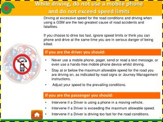 While driving, do not use a mobile phone  and do not exceed speed limits
