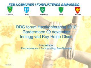 DRG forum Høstkonferanse 2012 Gardermoen 09 november  Innlegg ved Roy Heine Olsen Prosjektleder