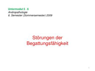 Untermodul 5  -  6 Andropathologie 6. Semester (Sommersemester) 2009