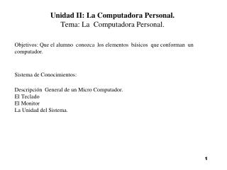 Unidad II: La Computadora Personal. Tema: La  Computadora Personal.