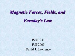 Magnetic Forces, Fields, and Faraday's Law