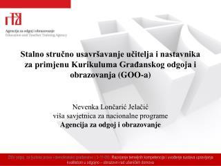 Nevenka Lončarić Jelačić viša savjetnica za nacionalne programe Agencija za odgoj i obrazovanje