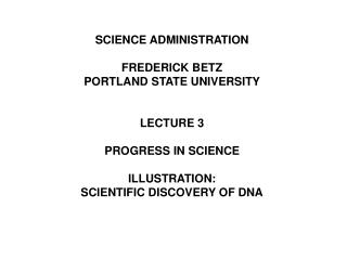 SCIENCE ADMINISTRATION FREDERICK BETZ PORTLAND STATE UNIVERSITY LECTURE 3 PROGRESS IN SCIENCE