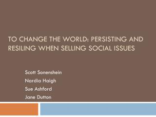 to change the world: Persisting and  Resiling  When Selling Social Issues