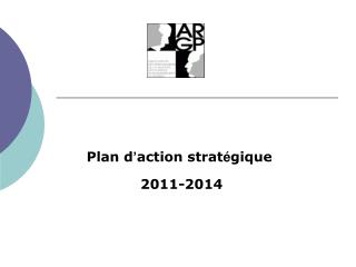Plan d ' action strat é gique  2011-2014