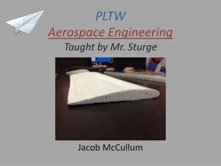 PLTW Aerospace Engineering Taught by Mr. Sturge