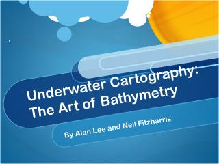 Underwater Cartography: The Art of Bathymetry