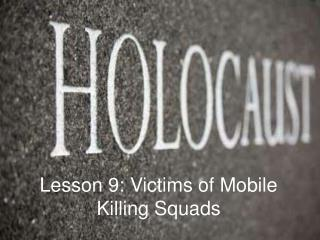 Lesson 9: Victims of Mobile Killing Squads