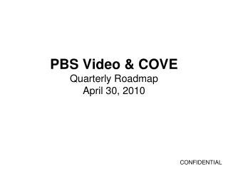 PBS Video & COVE Quarterly Roadmap April 30, 2010