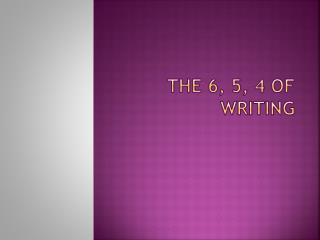 The 6, 5,  4 of  Writing
