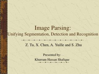 Image Parsing: Unifying Segmentation, Detection and Recognition