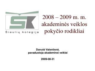 2008 – 2009 m. m. akademinės veiklos poky č io  rodikliai