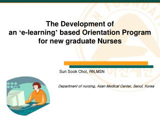 The Development of  an  � e-learning �  based Orientation Program for new graduate Nurses