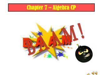 Chapter 7 – Algebra CP