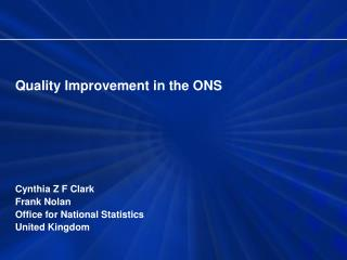 Quality Improvement in the ONS Cynthia Z F Clark Frank Nolan  Office for National Statistics
