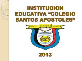 """INSTITUCION EDUCATIVA """"COLEGIO SANTOS APOSTOLES"""" 2013"""