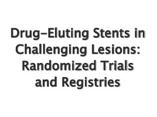 Drug-Eluting Stents in Challenging Lesions: Randomized Trials and Registries