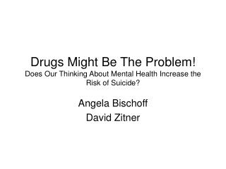 Drugs Might Be The Problem! Does Our Thinking About Mental Health Increase the Risk of Suicide?