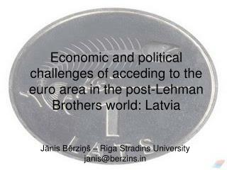 Economic and political challenges of acceding to the euro area in the post-Lehman Brothers world: Latvia