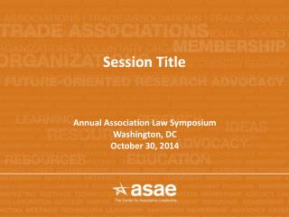 Annual Association Law Symposium Washington, DC October 30, 2014
