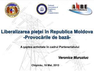 Liberalizarea pieţei în Republica Moldova - Provocările de bază -