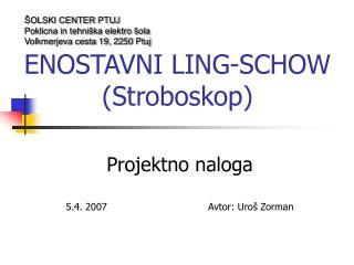 ENOSTAVNI LING-SCHOW (Stroboskop)