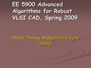 EE 5900 Advanced Algorithms for Robust VLSI CAD , Spring 2009