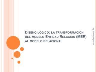 Diseño lógico: la transformación del modelo Entidad Relación (MER) al modelo relacional