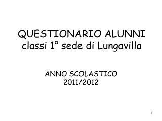 QUESTIONARIO ALUNNI classi 1� sede di Lungavilla