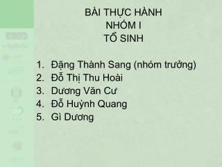 BÀI THỰC HÀNH  NHÓM I TỔ SINH Đặng Thành Sang (nhóm trưởng) Đỗ Thị Thu Hoài Dương Văn Cư