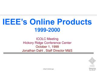 IEEE's Online Products 1999-2000 ICOLC Meeting Hickory Ridge Conference Center October 1, 1999