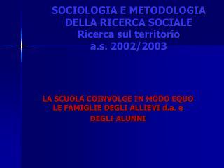 SOCIOLOGIA E METODOLOGIA DELLA RICERCA SOCIALE Ricerca sul territorio a.s. 2002/2003