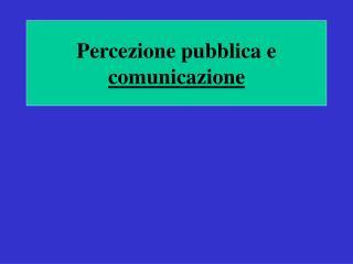 Percezione pubblica e  comunicazione