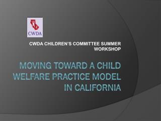 Moving Toward a Child Welfare Practice Model in California