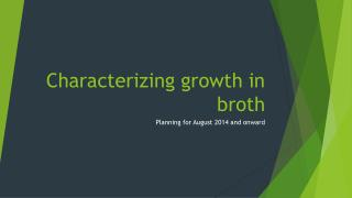 Characterizing growth in broth