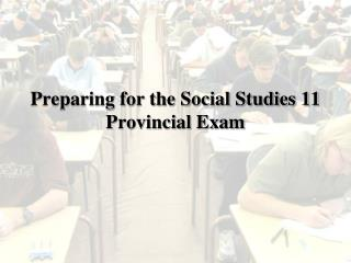 Preparing for the Social Studies 11 Provincial Exam