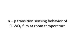 n – p transition sensing behavior of Si-WO 3 film at room temperature