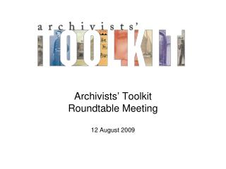Archivists' Toolkit  Roundtable Meeting 12 August 2009