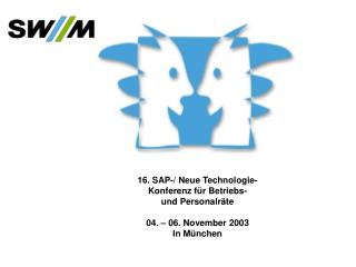 16. SAP-/ Neue Technologie- Konferenz für Betriebs- und Personalräte 04. – 06. November 2003