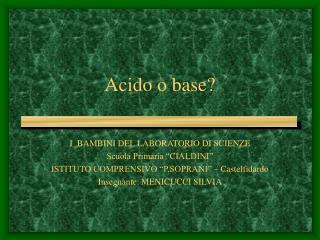 Acido o base?