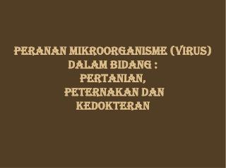 PERANAN MIKROORGANISME (VIRUS) DALAM BIDANG : PERTANIAN,  PETERNAKAN DAN  KEDOKTERAN