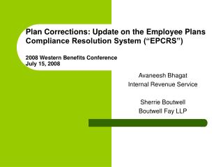 Plan Corrections: Update on the Employee Plans Compliance Resolution System  EPCRS    2008 Western Benefits Conference J