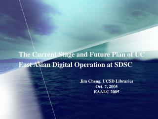 The Current Stage and Future Plan of UC East Asian Digital Operation at  SDSC