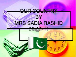 OUR COUNTRY BY MRS SADIA RASHID 09-06-11