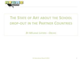 The State of Art about the School drop-out in the  P artner Countries By Mélanie Latiers - Orchis