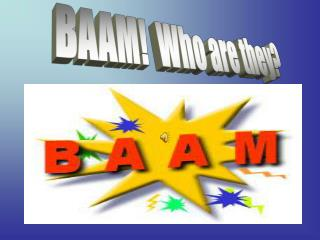 BAAM!  Who are they?