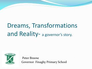 Dreams, Transformations and Reality-  a governor's story.