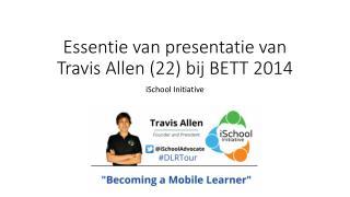 Essentie  van  presentatie  van Travis Allen (22)  bij  BETT 2014